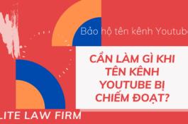 Bạn cần làm gì khi tên kênh Youtube bị chiếm đoạt? by ELITE LAW FIRM